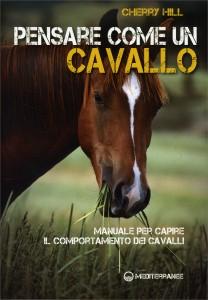 PENSARE COME UN CAVALLO Manuale per capire il comportamento dei cavalli di Cherry Hill