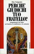 PERCHé GIUDICHI TUO FRATELLO? Insegnamenti dei Padri sul biasimo, la maldicenza e la calunnia di Elias Voulgarakis