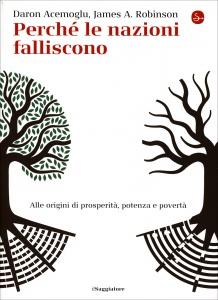 PERCHé LE NAZIONI FALLISCONO Alle origini di potenza, prosperità, e povertà di James A. Robinson, Daron Acemoglu