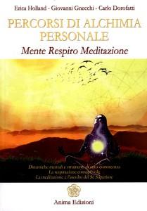 PERCORSI DI ALCHIMIA PERSONALE Mente, respiro, meditazione di Erica Holland, Giovanni Gnecchi, Carlo Dorofatti