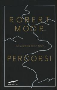 PERCORSI Chi cammina non si perde di Robert Moor