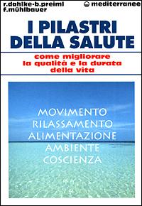 I PILASTRI DELLA SALUTE Movimento - Rilassamento - Alimentazione - Ambiente - Coscienza di Ruediger Dahlke