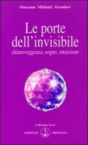 LE PORTE DELL'INVISIBILE Chiaroveggenza, sogno, intuizione di Omraam Michaël Aïvanhov