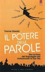 IL POTERE DELLE PAROLE Usa la forza del linguaggio per rivoluzionare la tua vita di Yvonne Oswald