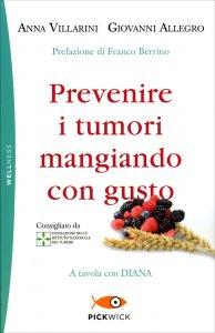 PREVENIRE I TUMORI MANGIANDO CON GUSTO A tavola con Diana di Anna Villarini, Giovanni Allegro