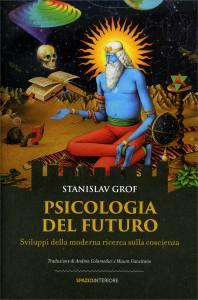 PSICOLOGIA DEL FUTURO Sviluppi della moderna ricerca sulla coscienza di Stanislav Grof