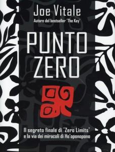 """PUNTO ZERO Il segreto finale di """"Zero Limits"""" e la via dei miracoli di Ho'oponopono di Joe Vitale"""