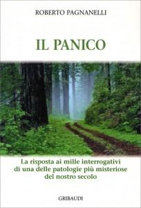 IL PANICO La risposta ai mille interrogativi di una delle patologie più misteriose del nostro secolo di Roberto Pagnanelli