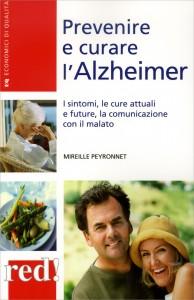 PREVENIRE E CURARE L'ALZHEIMER di Mireille Peyronnet