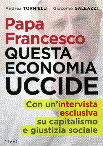 Papa Francesco - Questa Economia Uccide
