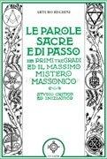 Le Parole Sacre e di Passo dei Primi Tre Gradi e il Massimo Mistero Massonico