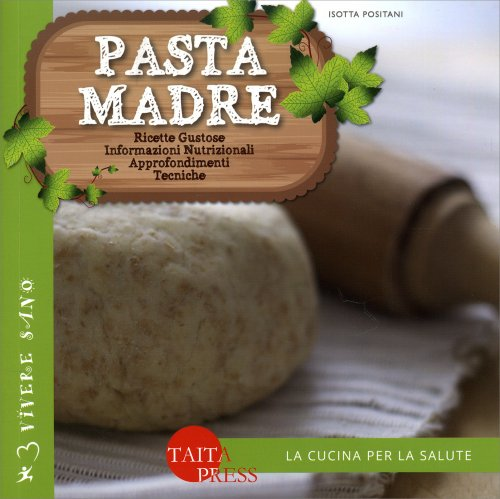 Pasta Madre - La Cucina per la Salute