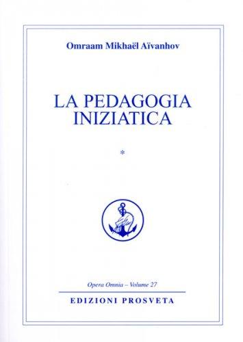 La Pedagogia Iniziatica - Vol.1