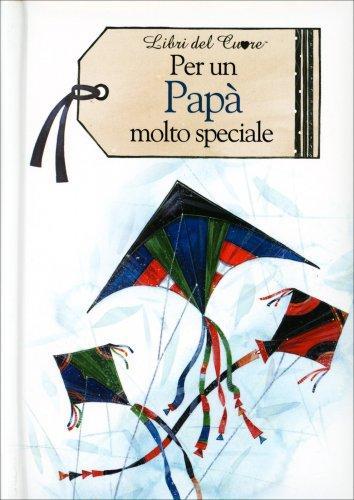 Per un Papà Molto Speciale - Libri del Cuore