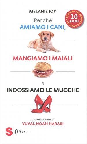 Perchè Amiamo i Cani, Mangiamo i Maiali e Indossiamo le Mucche