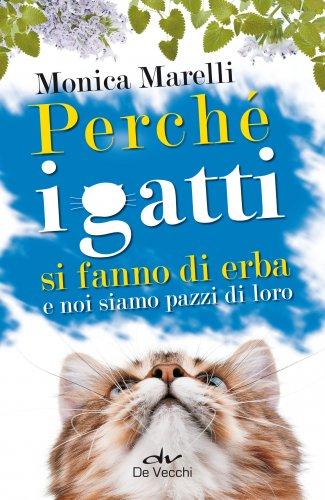 Perché i Gatti Si Fanno di Erba e Noi Siamo Pazzi di Loro (eBook)