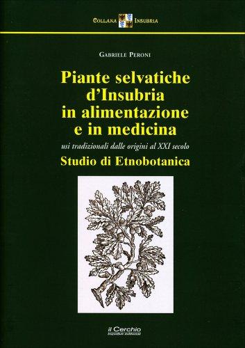 Piante Selvatiche d'Insubria in Alimentazione e Medicina
