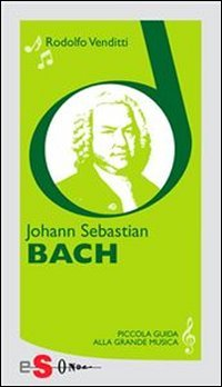 Piccola Guida alla Grande Musica - Johann Sebastian Bach (eBook)