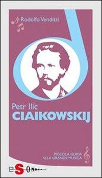Piccola Guida alla Grande Musica - Petr Ilic Ciaikowskij (eBook)