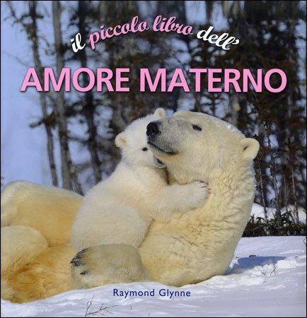 Il Piccolo Libro dell'Amore Materno