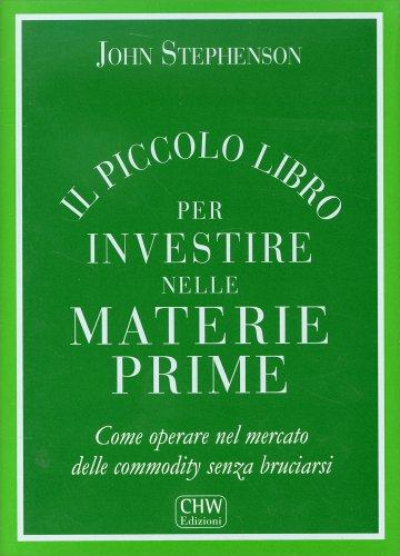 Il Piccolo Libro per Investire nelle Materie Prime