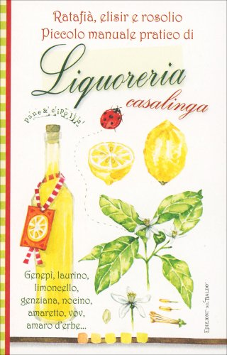 Piccolo Manuale Pratico di Liquoreria Casalinga