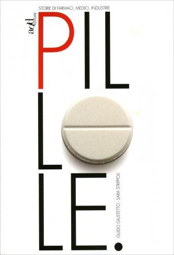 Pillole. Storie Di Farmaci, Medici, Industrie