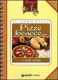 Il Libro delle Pizze Focacce e Torte Salate