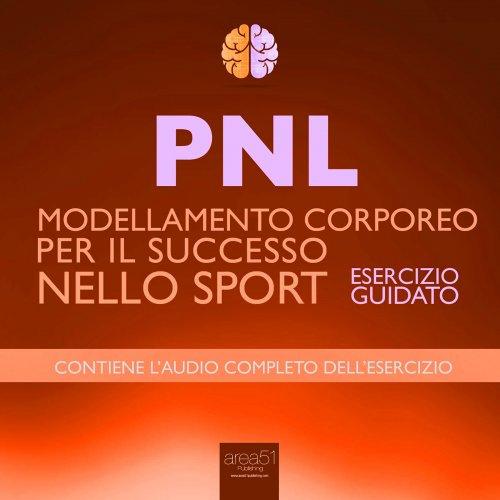 PNL - Modellamento Corporeo per il Successo nello Sport (Audiolibro Mp3)