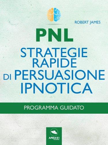 PNL Strategie Rapide di Persuasione Ipnotica (eBook)