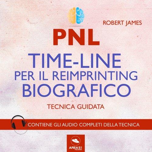 PNL - Time-Line per il Reimprinting Biografico (Audiolibro Mp3)