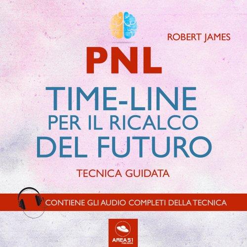 PNL - Time-Line per il Ricalco del Futuro (Audiolibro Mp3)