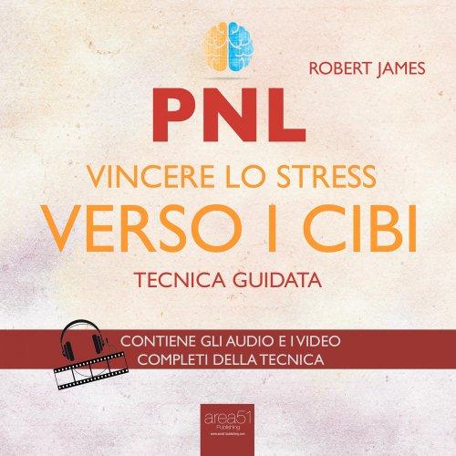 PNL - Vincere lo Stress Verso i Cibi (Audiolibro Mp3)