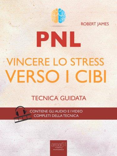 PNL - Vincere lo Stress Verso i Cibi (eBook)