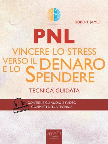 PNL - Vincere lo Stress Verso il Denaro e lo Spendere (eBook)