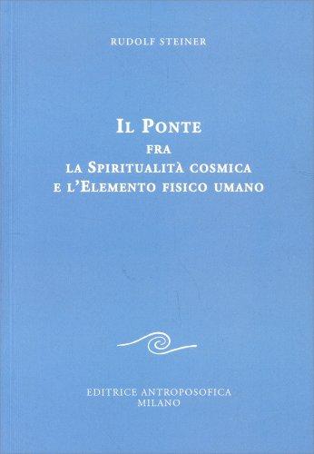 Il Ponte fra la Spiritualità Cosmica e l'Elemento Fisico Umano