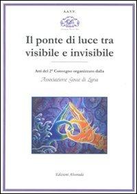 Il Ponte di Luce tra Visibile e Invisibile