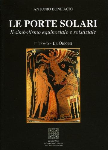 Le Porte Solari - 1° Tomo - Le Origini