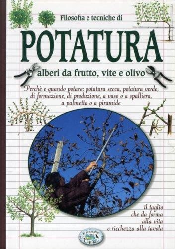 Filosofia e Tecniche di Potatura - Alberi da Frutto Vite e Olivo