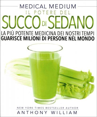 Medical Medium - Il Potere del Succo di Sedano