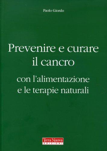 Prevenire e Combattere il Cancro con l'Alimentazione e le Terapie Naturali