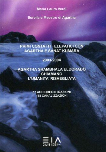Primi Contatti Telepatici con Agartha e Sanat Kumara - 2003-2004