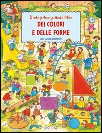 Il Mio Primo Grande Libro dei Colori e delle Forme
