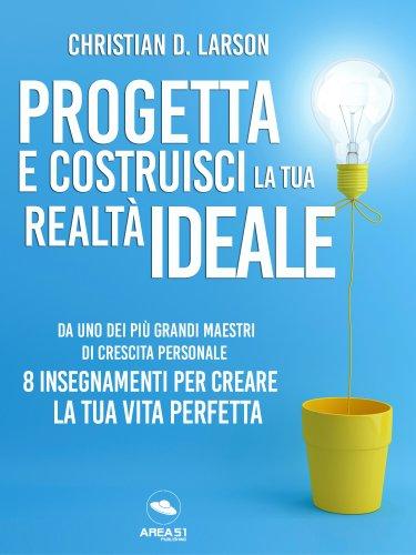 Progetta e Costruisci la Tua Realtà Ideale (eBook)