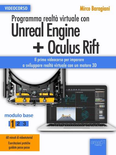 Programma Realtà Virtuale con Unreal Engine + Oculus Rift Livello 1 (eBook + Videocorso)