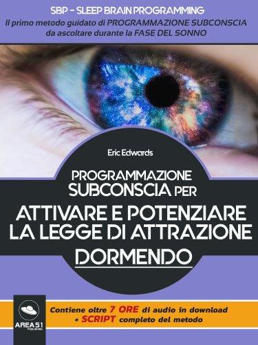 Programmazione subconscia per attivare e potenziare la Legge di Attrazione dormendo (eBook)