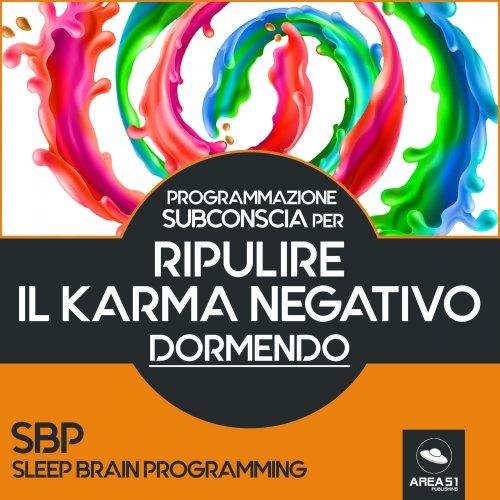 Programmazione Subconscia per ripulire il karma negativo dormendo (Audiolibro Mp3)