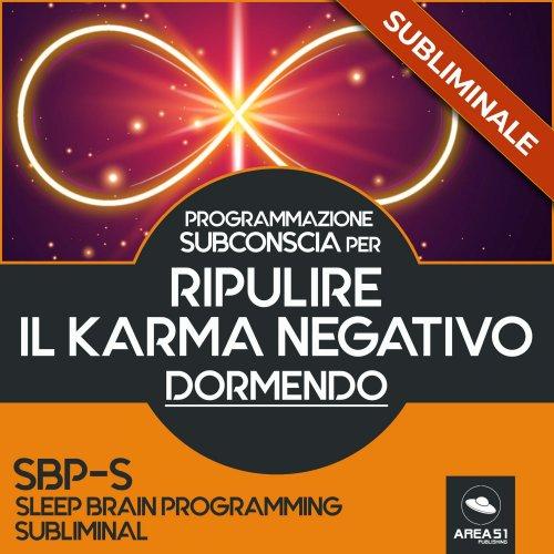Programmazione Subconscia Subliminale per ripulire il karma negativo dormendo (Audiolibro Mp3)