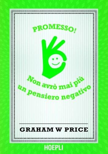 Promesso! Non Avrò Mai Più un Pensiero Negativo (eBook)
