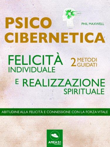 Psicocibernetica - Felicità Individuale e Realizzazione Spirituale (eBook)